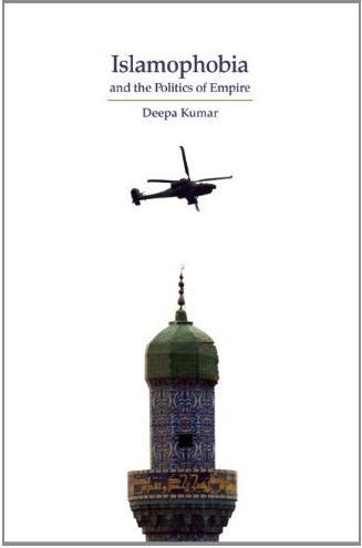 Deepa Kumar Islamophobia and the Politics of Empire