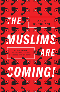 Arun Kundnani The Muslims Are Coming